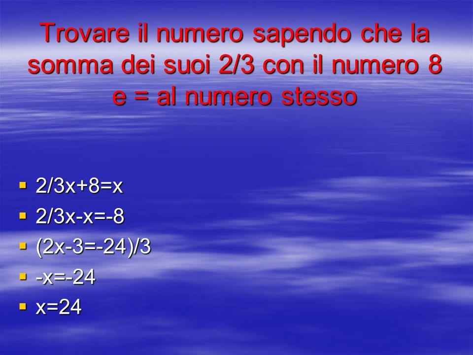 Trovare il numero sapendo che la somma dei suoi 2/3 con il numero 8 e = al numero stesso