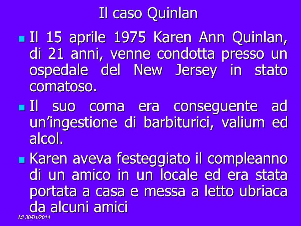 Il caso Quinlan Il 15 aprile 1975 Karen Ann Quinlan, di 21 anni, venne condotta presso un ospedale del New Jersey in stato comatoso.