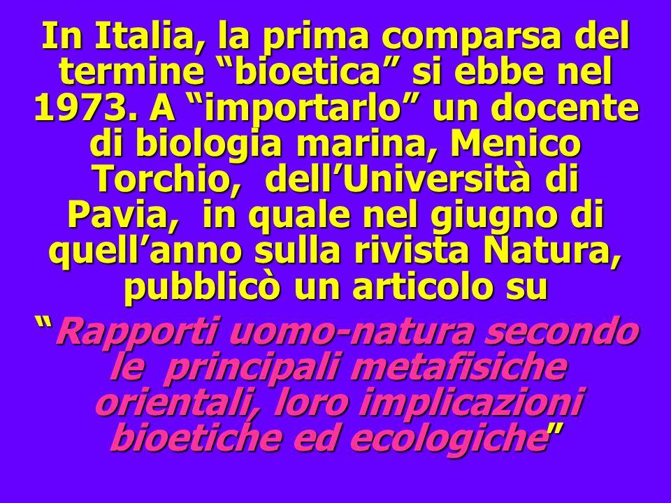 In Italia, la prima comparsa del termine bioetica si ebbe nel 1973