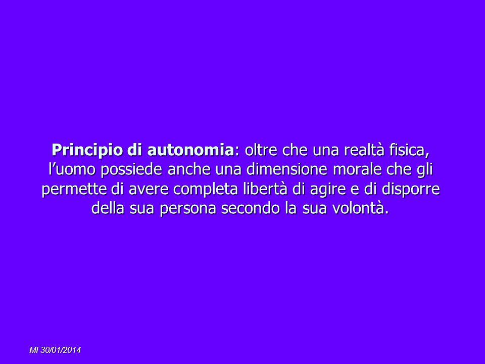 Principio di autonomia: oltre che una realtà fisica, l'uomo possiede anche una dimensione morale che gli permette di avere completa libertà di agire e di disporre della sua persona secondo la sua volontà.