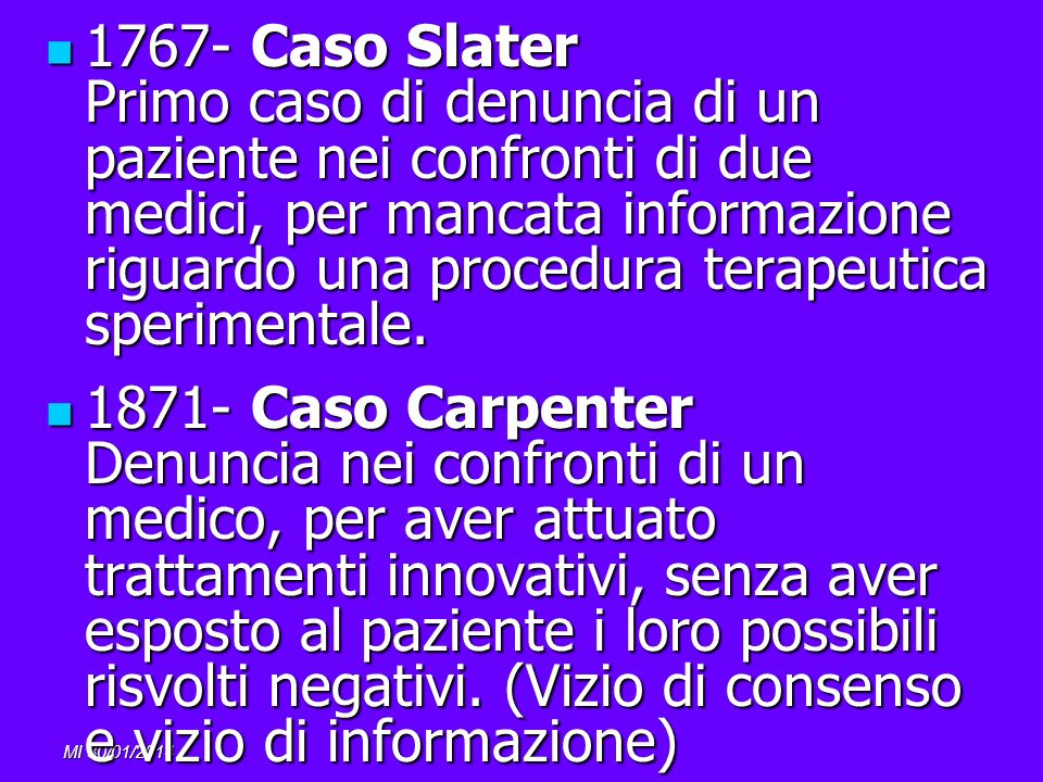 1767- Caso Slater Primo caso di denuncia di un paziente nei confronti di due medici, per mancata informazione riguardo una procedura terapeutica sperimentale.