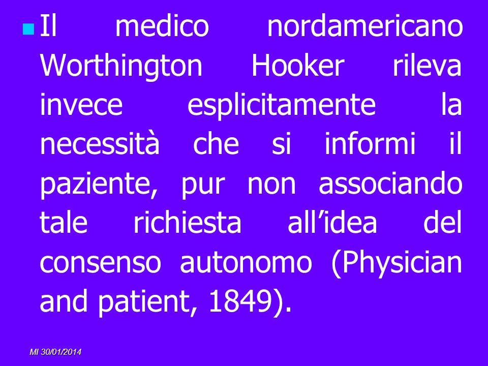 Il medico nordamericano Worthington Hooker rileva invece esplicitamente la necessità che si informi il paziente, pur non associando tale richiesta all'idea del consenso autonomo (Physician and patient, 1849).