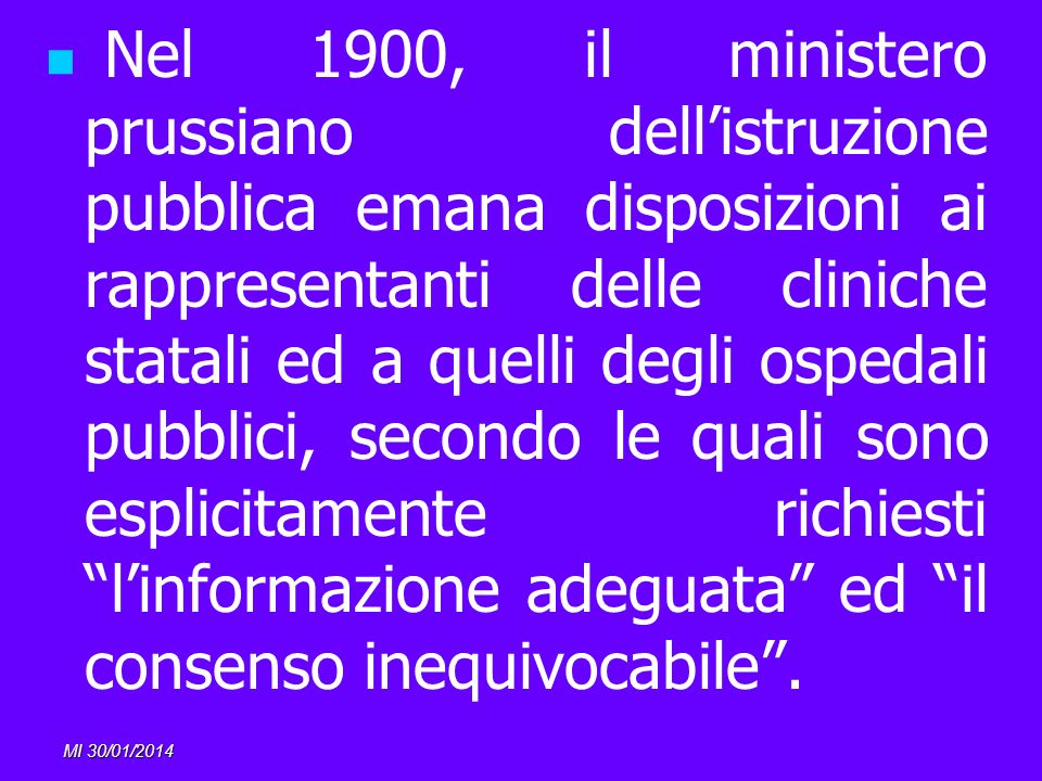 Nel 1900, il ministero prussiano dell'istruzione pubblica emana disposizioni ai rappresentanti delle cliniche statali ed a quelli degli ospedali pubblici, secondo le quali sono esplicitamente richiesti l'informazione adeguata ed il consenso inequivocabile .