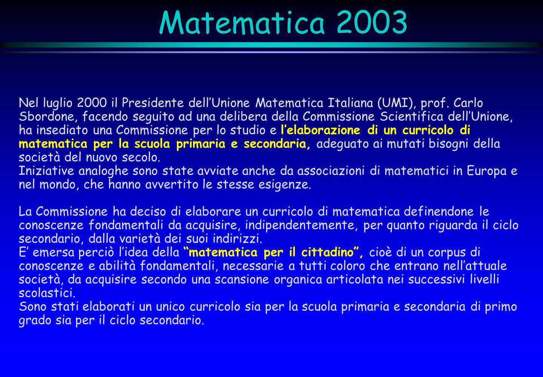 Matematica 2003 Nel luglio 2000 il Presidente dell'Unione Matematica Italiana (UMI), prof. Carlo.