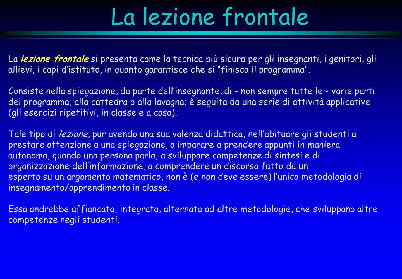 La lezione frontale La lezione frontale si presenta come la tecnica più sicura per gli insegnanti, i genitori, gli.