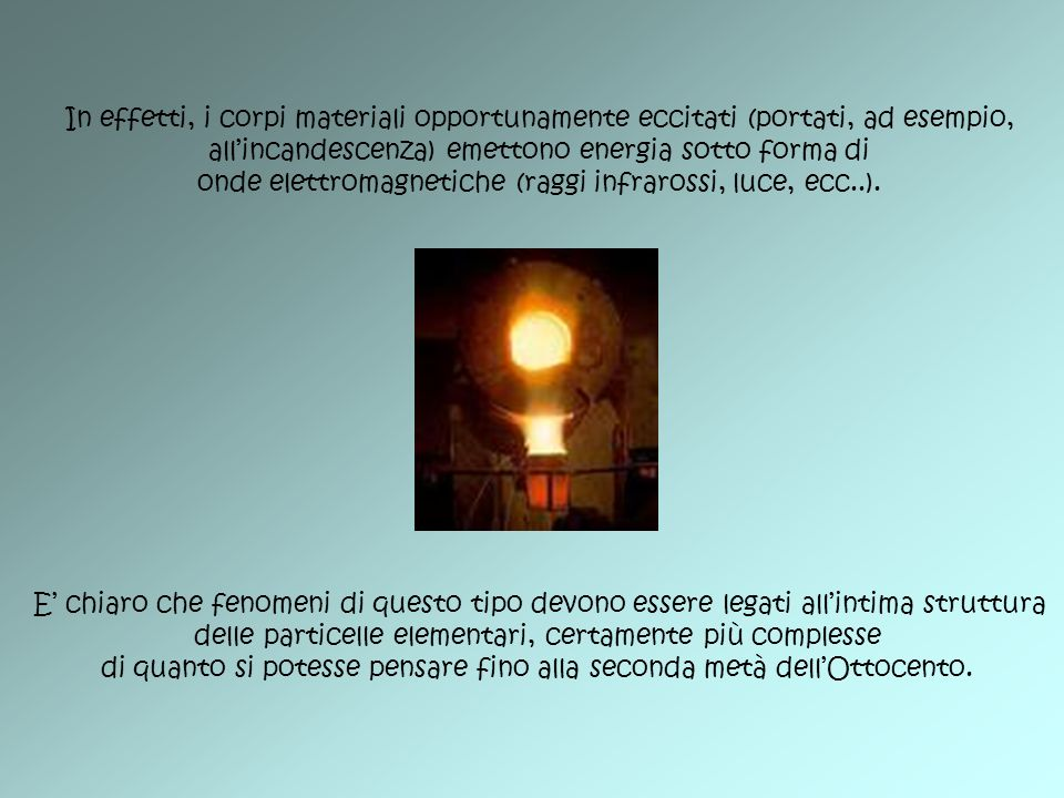 all'incandescenza) emettono energia sotto forma di