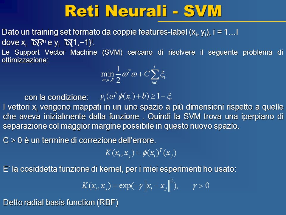 Reti Neurali - SVM Dato un training set formato da coppie features-label (xi, yi), i = 1…l. dove xi Î Rn e yi Î {1,−1}l.
