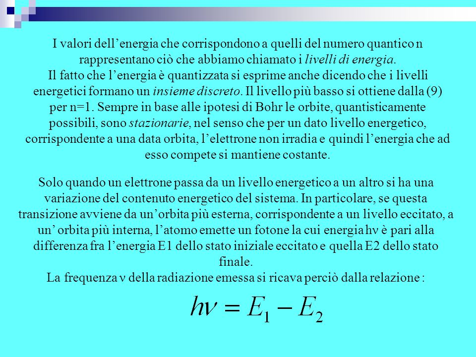 I valori dell'energia che corrispondono a quelli del numero quantico n rappresentano ciò che abbiamo chiamato i livelli di energia.