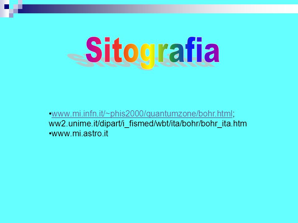Sitografia www.mi.infn.it/~phis2000/quantumzone/bohr.html; ww2.unime.it/dipart/i_fismed/wbt/ita/bohr/bohr_ita.htm.