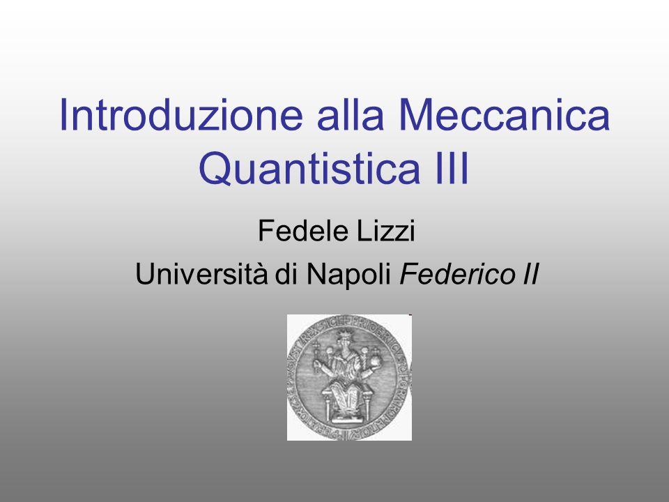 Introduzione alla Meccanica Quantistica III