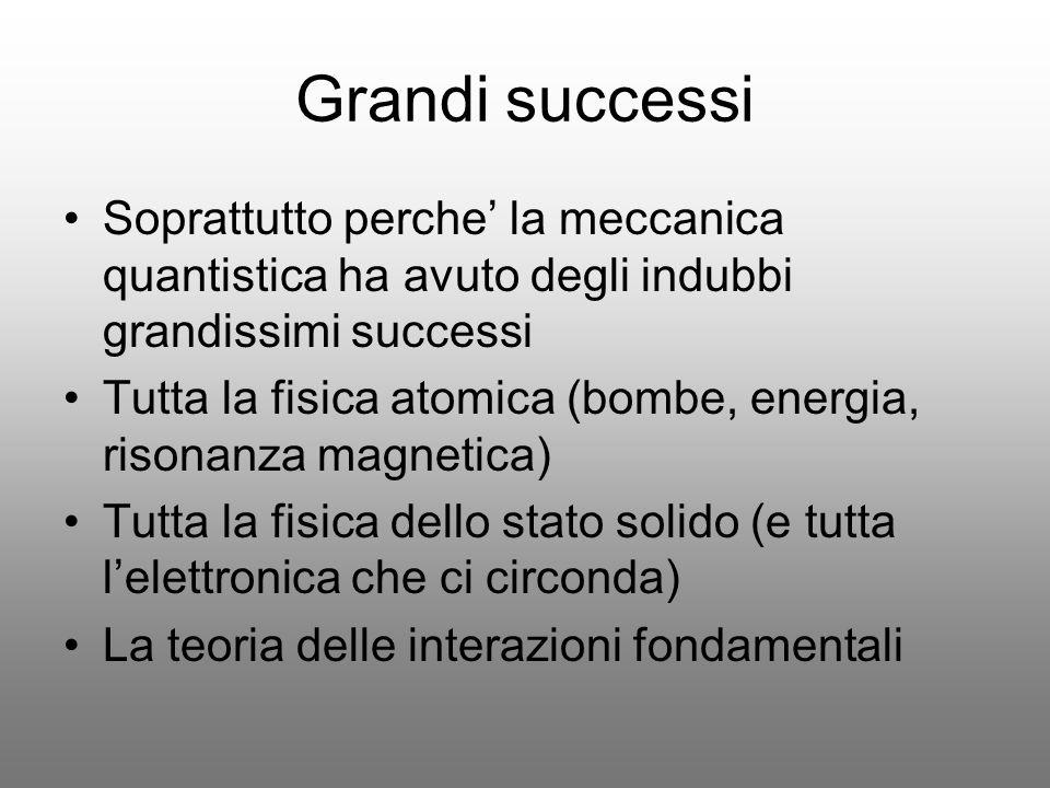 Grandi successi Soprattutto perche' la meccanica quantistica ha avuto degli indubbi grandissimi successi.