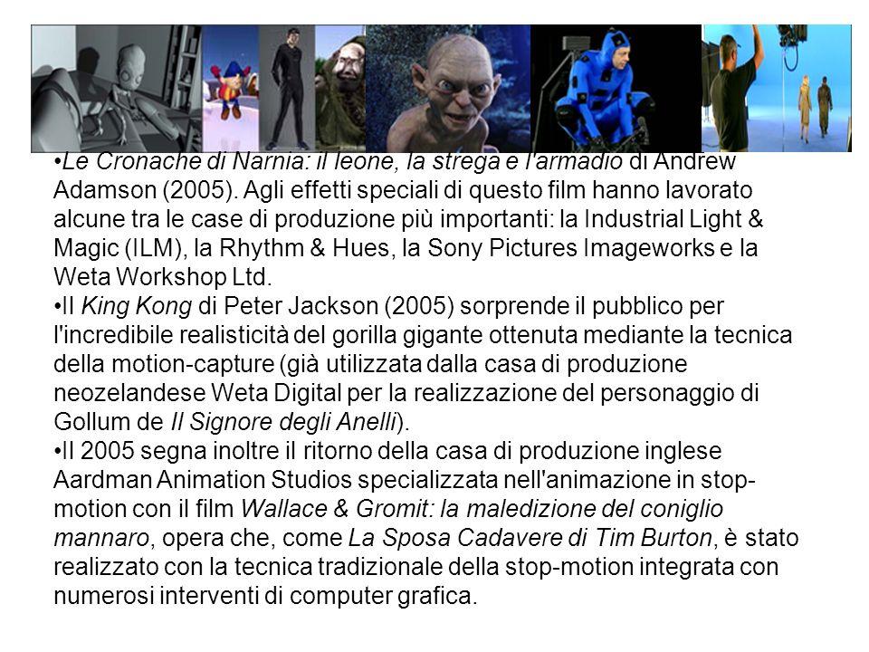 Le Cronache di Narnia: il leone, la strega e l armadio di Andrew Adamson (2005). Agli effetti speciali di questo film hanno lavorato alcune tra le case di produzione più importanti: la Industrial Light & Magic (ILM), la Rhythm & Hues, la Sony Pictures Imageworks e la Weta Workshop Ltd.