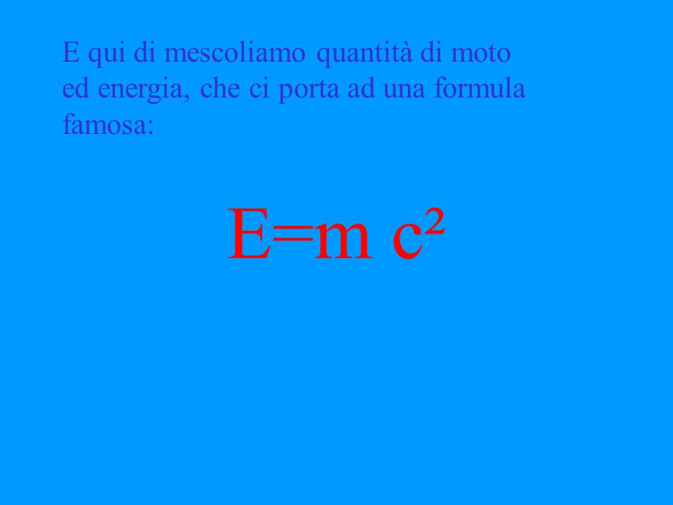 E=m c² E qui di mescoliamo quantità di moto