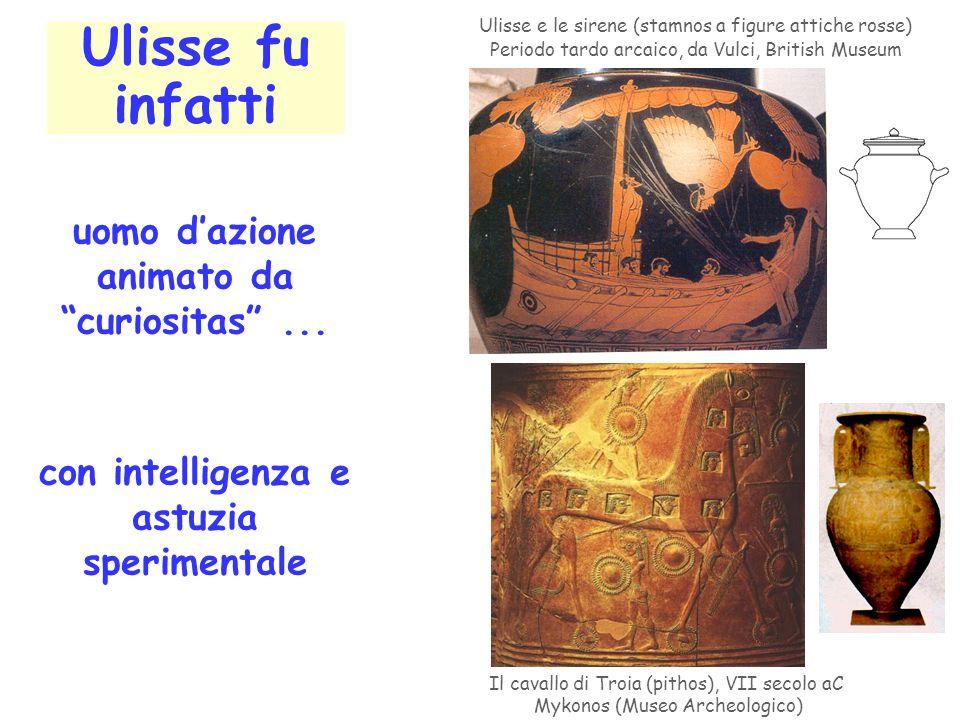 Ulisse fu infatti uomo d'azione animato da curiositas ...