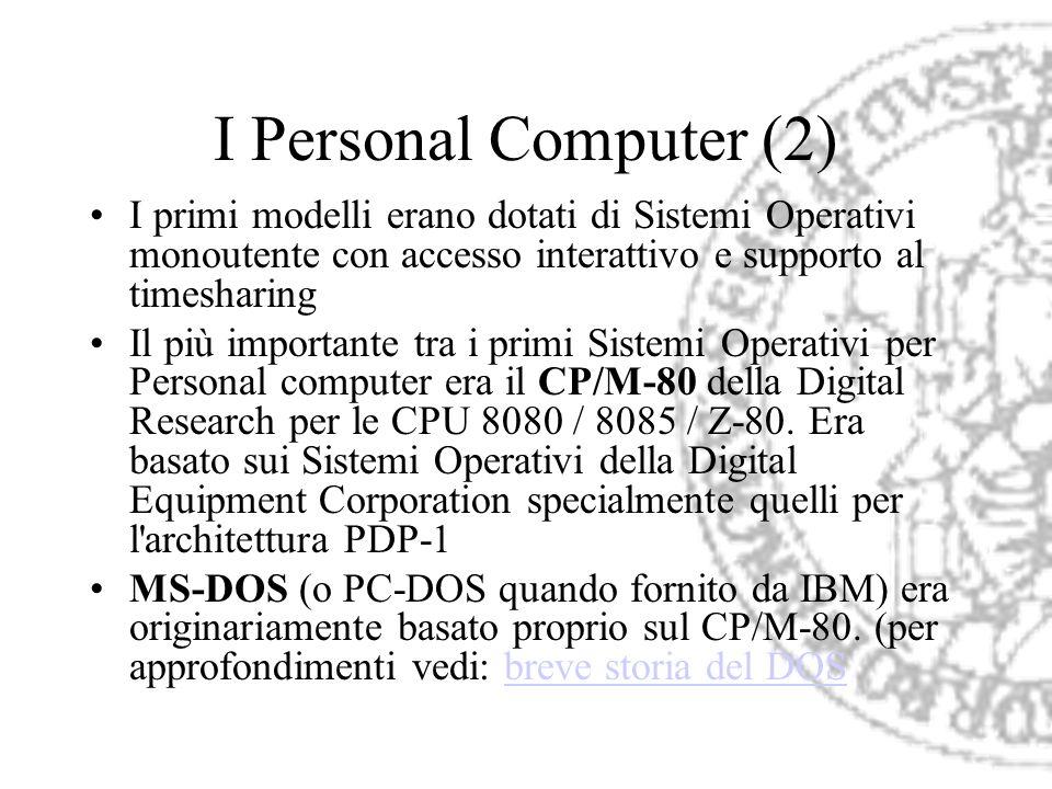 I Personal Computer (2) I primi modelli erano dotati di Sistemi Operativi monoutente con accesso interattivo e supporto al timesharing.