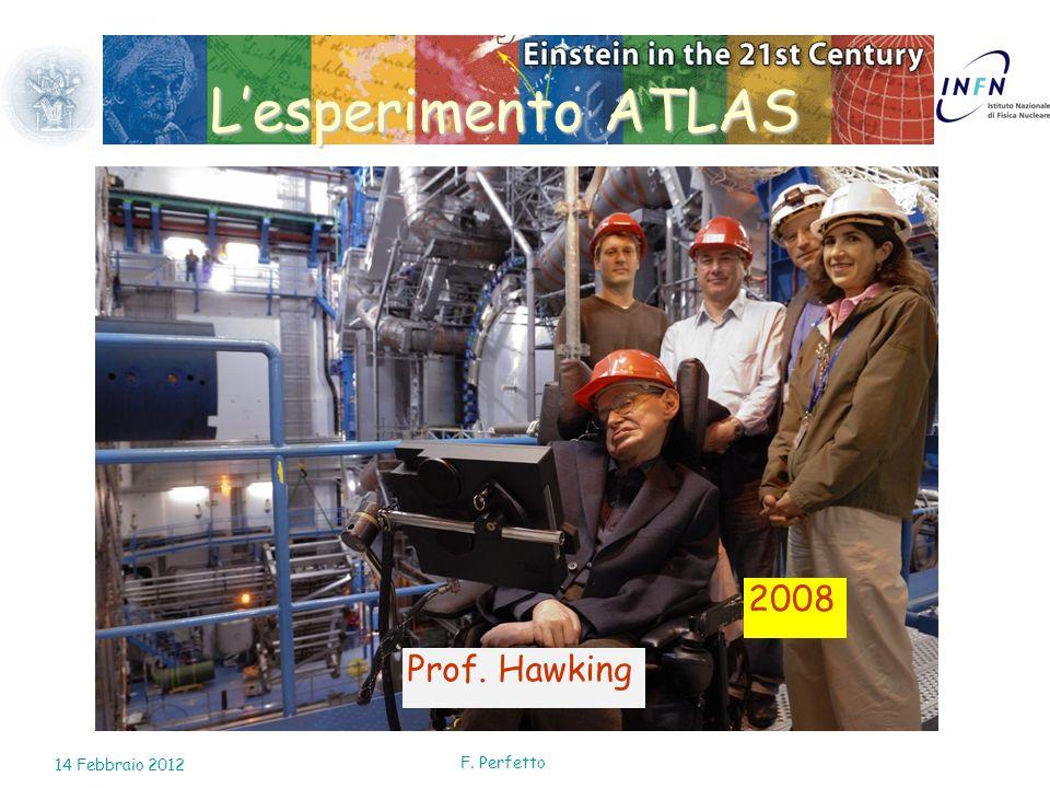 L'esperimento ATLAS 2008 Prof. Hawking 14 Febbraio 2012 F. Perfetto