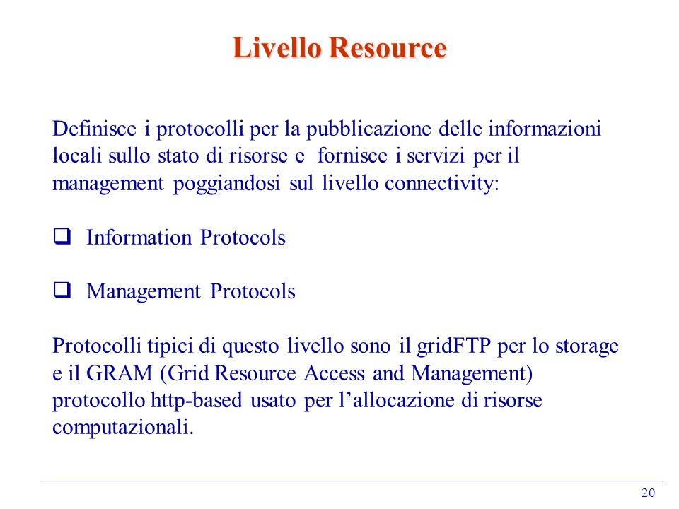 Livello Resource Definisce i protocolli per la pubblicazione delle informazioni. locali sullo stato di risorse e fornisce i servizi per il.
