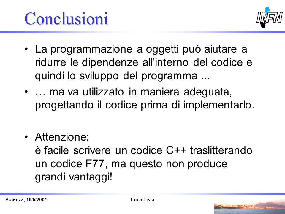 Conclusioni La programmazione a oggetti può aiutare a ridurre le dipendenze all'interno del codice e quindi lo sviluppo del programma ...