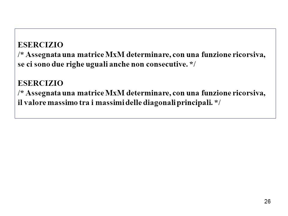 ESERCIZIO /* Assegnata una matrice MxM determinare, con una funzione ricorsiva, se ci sono due righe uguali anche non consecutive. */