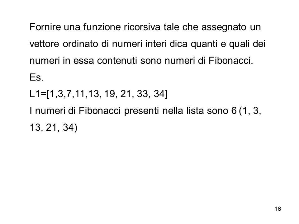 Fornire una funzione ricorsiva tale che assegnato un vettore ordinato di numeri interi dica quanti e quali dei numeri in essa contenuti sono numeri di Fibonacci.