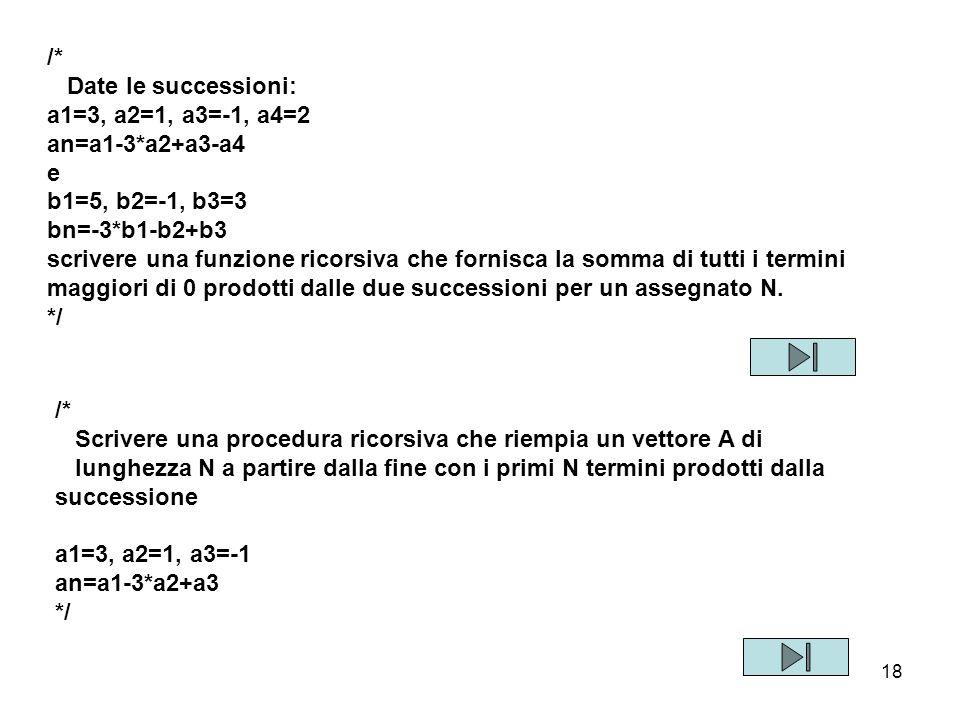 /* Date le successioni: a1=3, a2=1, a3=-1, a4=2. an=a1-3*a2+a3-a4. e. b1=5, b2=-1, b3=3. bn=-3*b1-b2+b3.