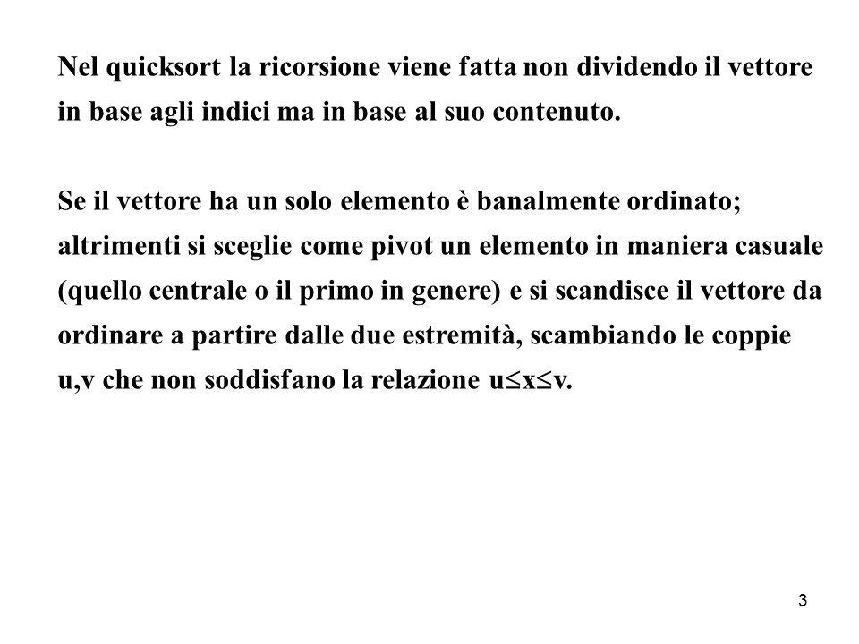 Nel quicksort la ricorsione viene fatta non dividendo il vettore in base agli indici ma in base al suo contenuto.