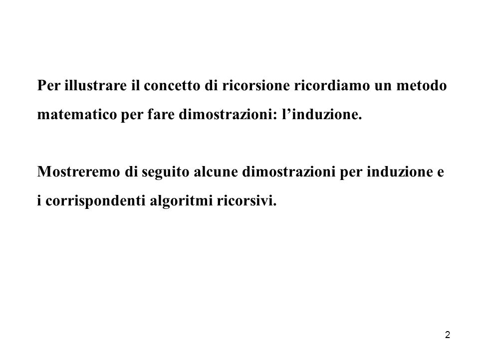 Per illustrare il concetto di ricorsione ricordiamo un metodo matematico per fare dimostrazioni: l'induzione.
