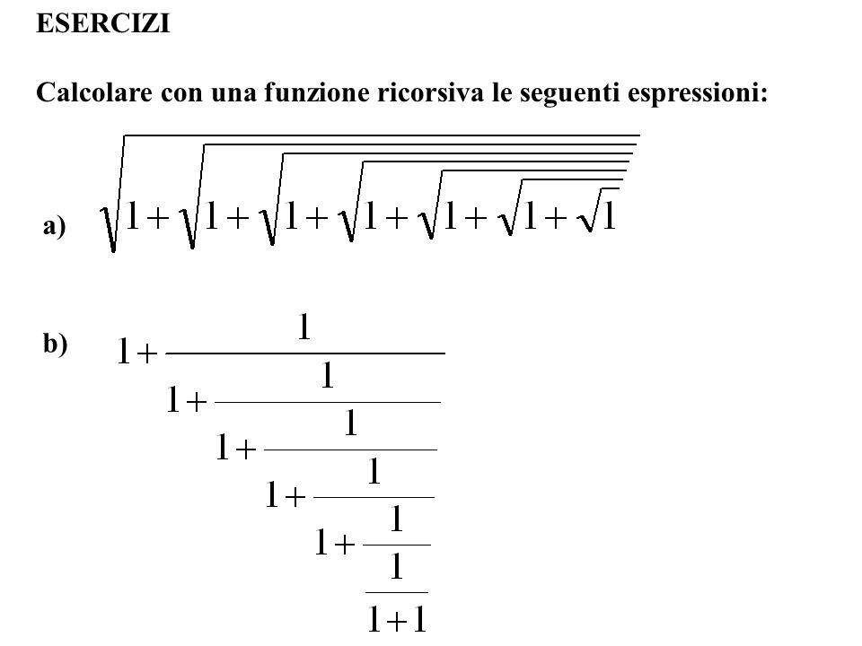 ESERCIZI Calcolare con una funzione ricorsiva le seguenti espressioni: a) b)