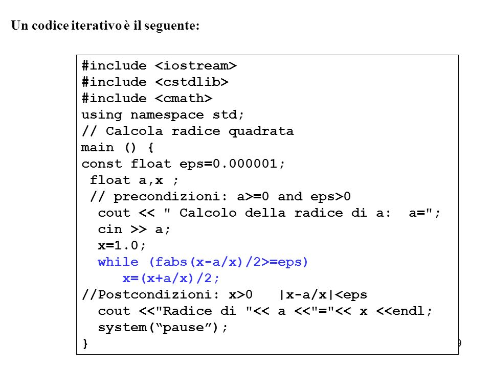 Un codice iterativo è il seguente: