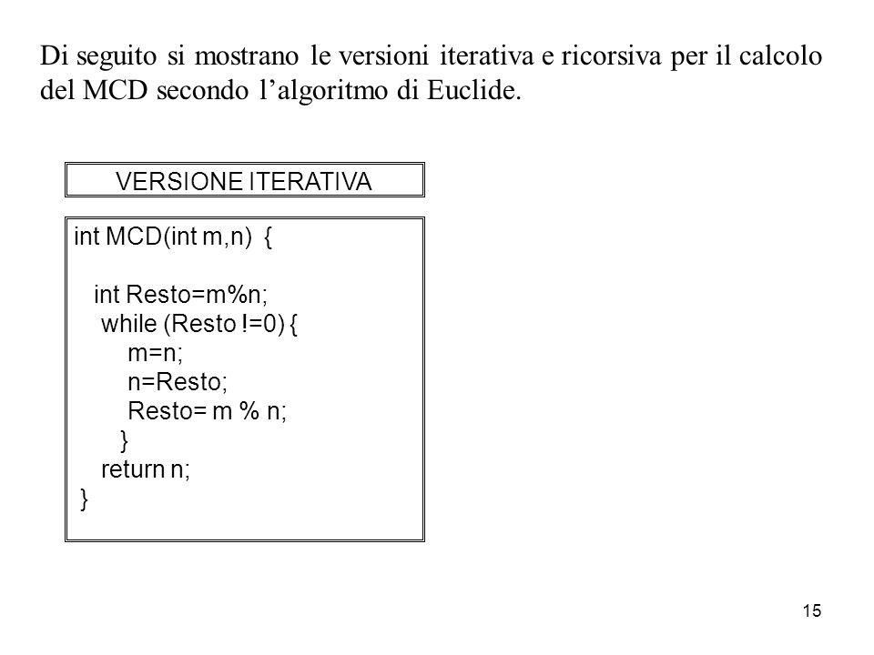 Di seguito si mostrano le versioni iterativa e ricorsiva per il calcolo del MCD secondo l'algoritmo di Euclide.