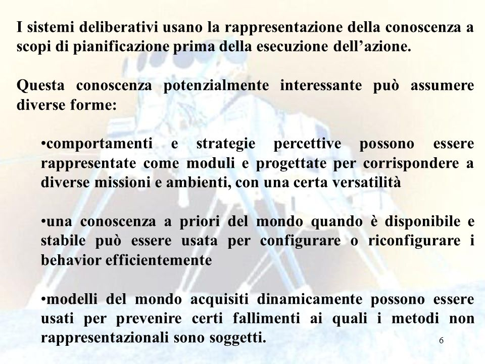 I sistemi deliberativi usano la rappresentazione della conoscenza a scopi di pianificazione prima della esecuzione dell'azione.