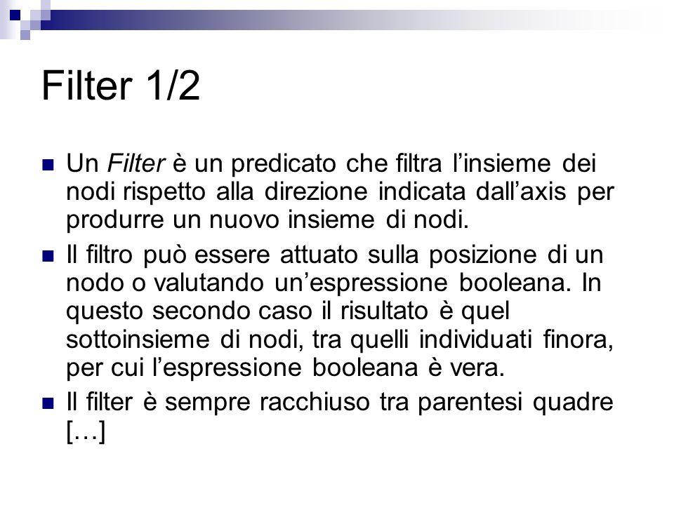 Filter 1/2 Un Filter è un predicato che filtra l'insieme dei nodi rispetto alla direzione indicata dall'axis per produrre un nuovo insieme di nodi.