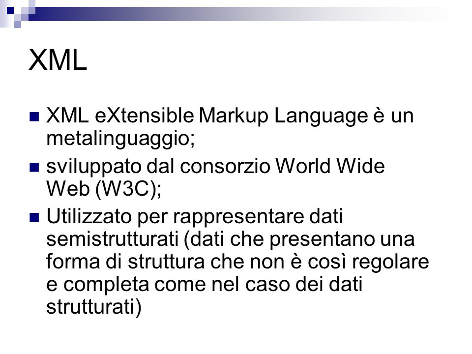 XML XML eXtensible Markup Language è un metalinguaggio;