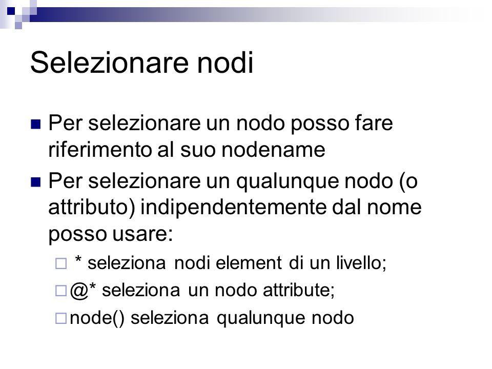 Selezionare nodi Per selezionare un nodo posso fare riferimento al suo nodename.