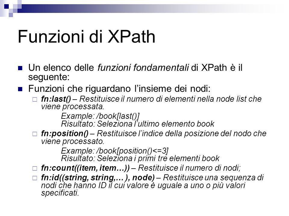 Funzioni di XPath Un elenco delle funzioni fondamentali di XPath è il seguente: Funzioni che riguardano l'insieme dei nodi: