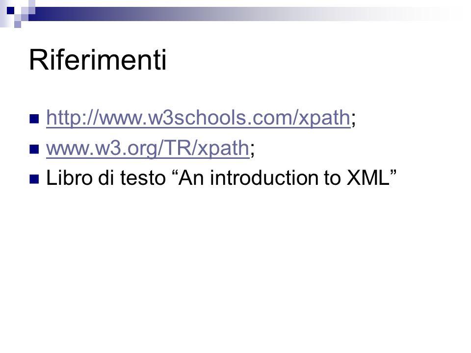 Riferimenti http://www.w3schools.com/xpath; www.w3.org/TR/xpath;
