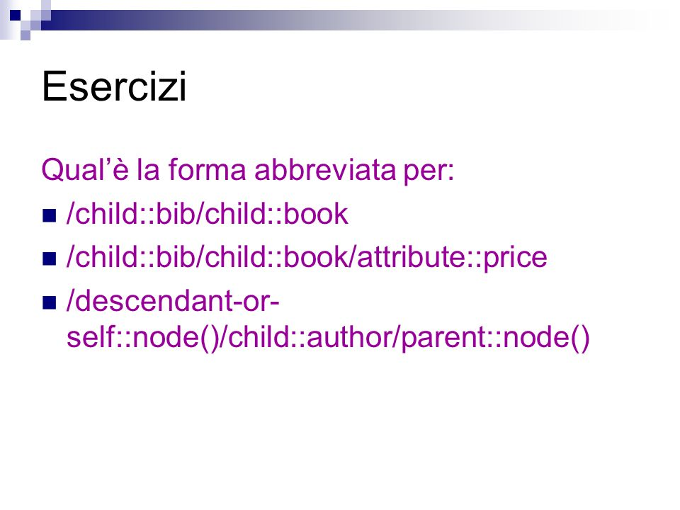 Esercizi Qual'è la forma abbreviata per: /child::bib/child::book