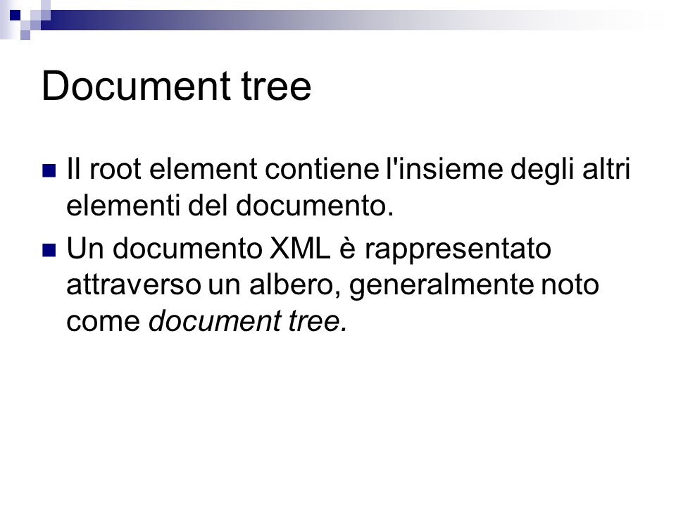 Document tree Il root element contiene l insieme degli altri elementi del documento.