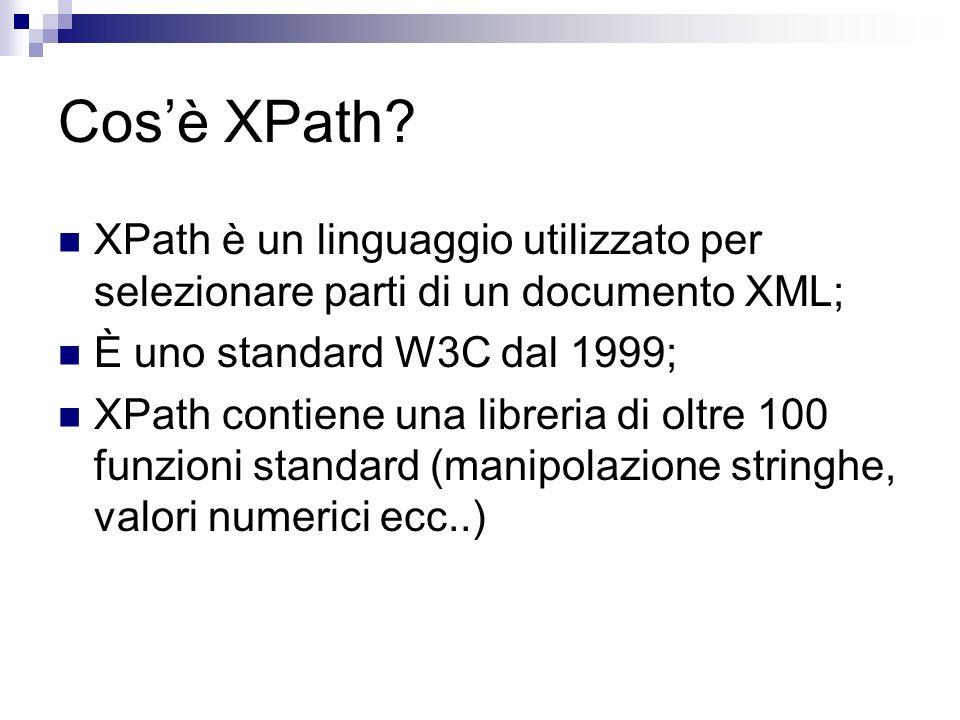 Cos'è XPath XPath è un linguaggio utilizzato per selezionare parti di un documento XML; È uno standard W3C dal 1999;