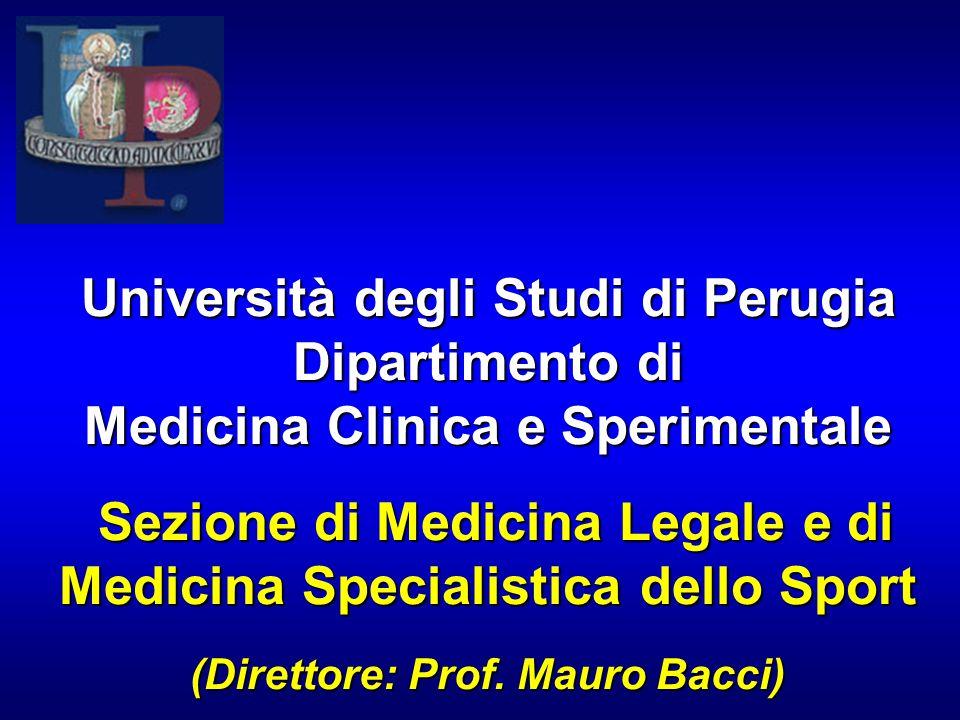 Università degli Studi di Perugia Dipartimento di Medicina Clinica e Sperimentale Sezione di Medicina Legale e di Medicina Specialistica dello Sport (Direttore: Prof.
