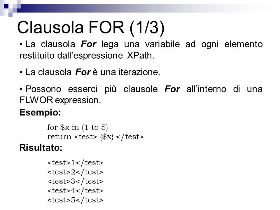 Clausola FOR (1/3) La clausola For lega una variabile ad ogni elemento restituito dall'espressione XPath.