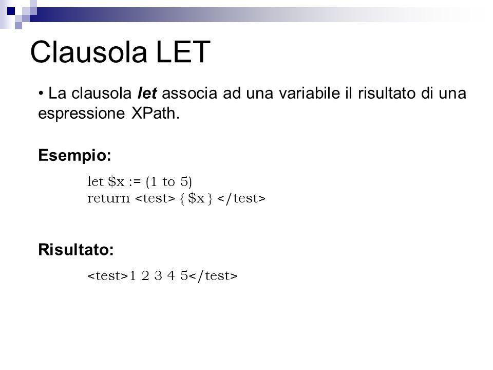 Clausola LET La clausola let associa ad una variabile il risultato di una espressione XPath. Esempio: