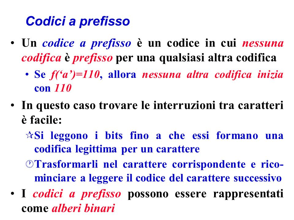 Codici a prefisso Un codice a prefisso è un codice in cui nessuna codifica è prefisso per una qualsiasi altra codifica.