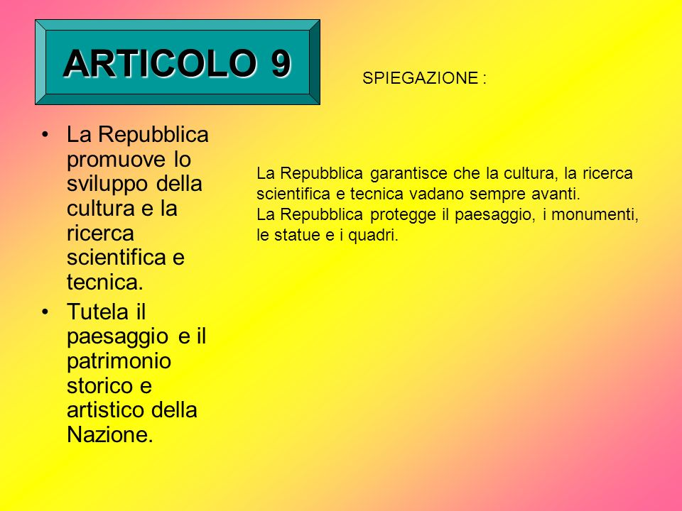 ARTICOLO 9 SPIEGAZIONE : La Repubblica promuove lo sviluppo della cultura e la ricerca scientifica e tecnica.