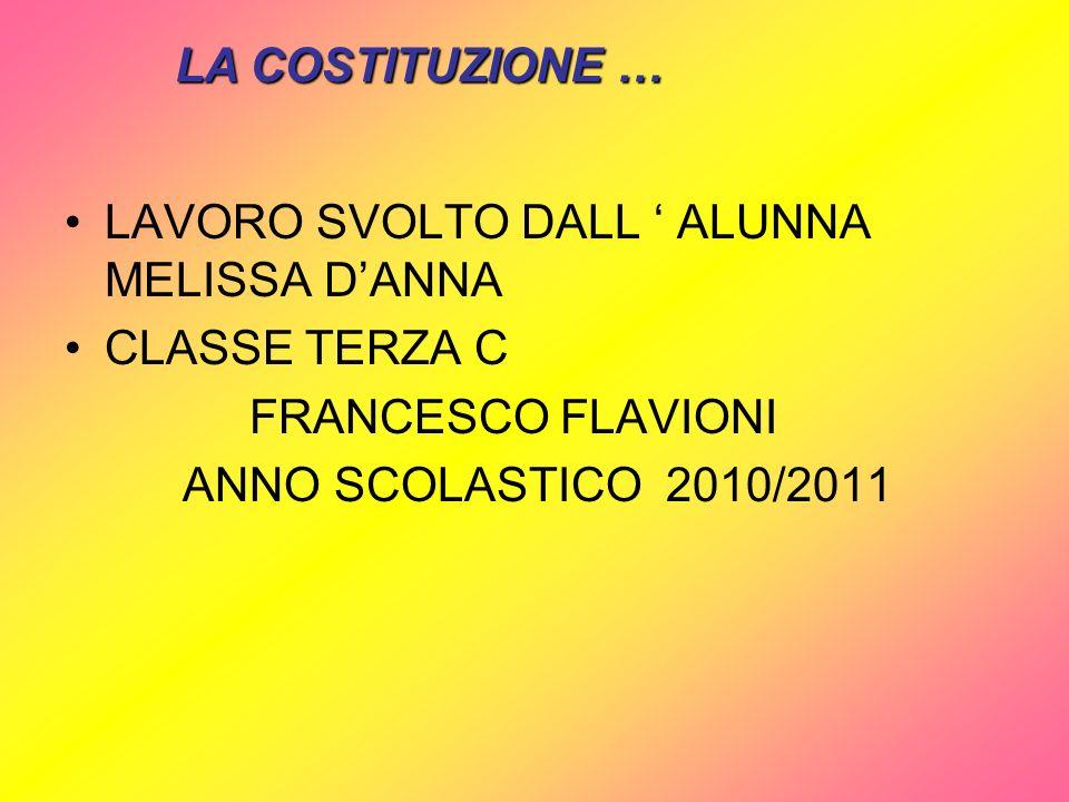LA COSTITUZIONE … LAVORO SVOLTO DALL ' ALUNNA MELISSA D'ANNA. CLASSE TERZA C. FRANCESCO FLAVIONI.