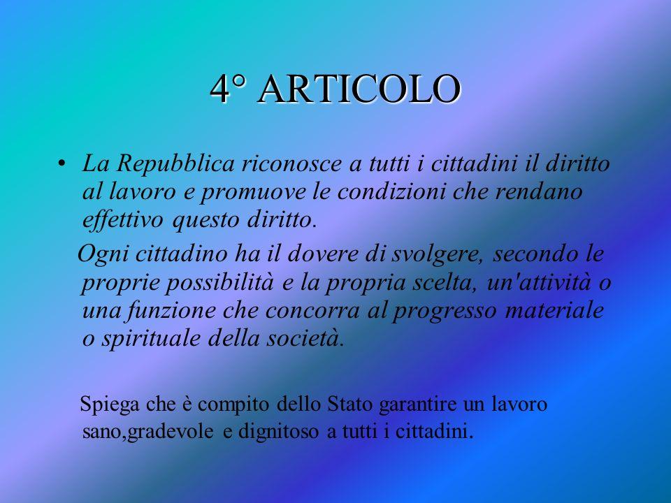 4° ARTICOLO La Repubblica riconosce a tutti i cittadini il diritto al lavoro e promuove le condizioni che rendano effettivo questo diritto.