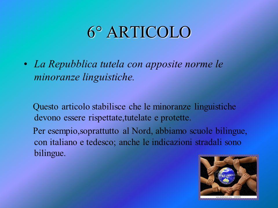 6° ARTICOLO La Repubblica tutela con apposite norme le minoranze linguistiche.