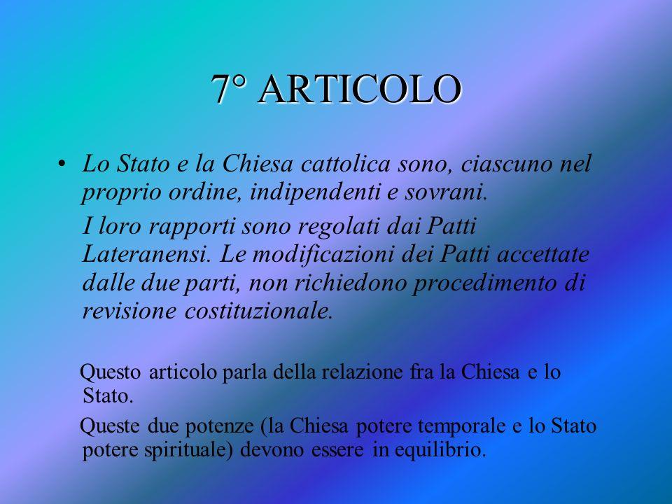 7° ARTICOLO Lo Stato e la Chiesa cattolica sono, ciascuno nel proprio ordine, indipendenti e sovrani.