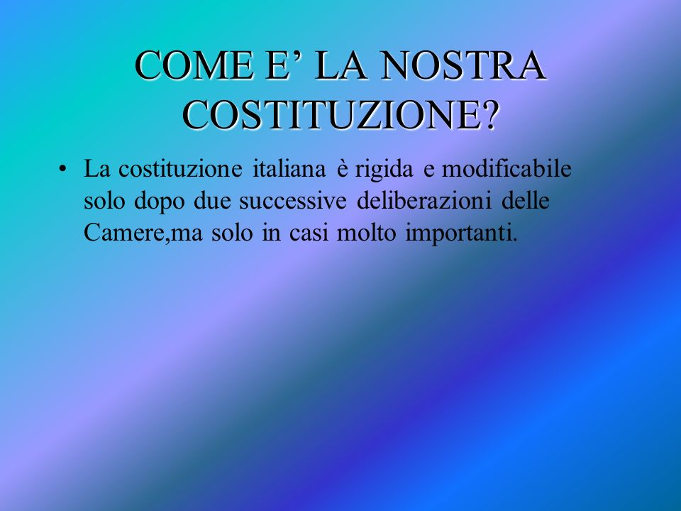 COME E' LA NOSTRA COSTITUZIONE