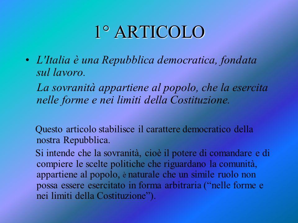 1° ARTICOLO L Italia è una Repubblica democratica, fondata sul lavoro.